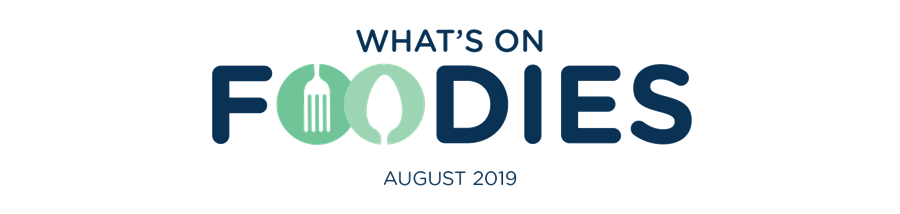 What's On Foodies August 2019