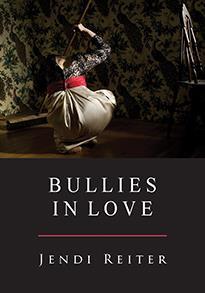 Bullies in Love by Jendi Reiter