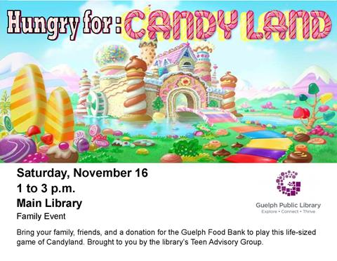 Bring your family, friends and a donation for the Guelph Food Bank to play this life-sized game of Candyland at the Main Library on Saturday November 16 from 1 to 3 p.m. This is presented by the library's Teen Advisory Group.