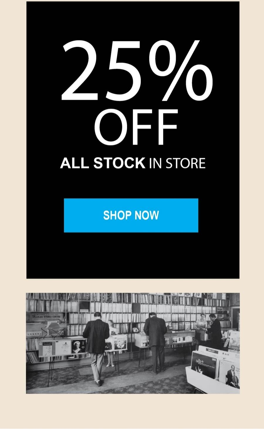 25% OFF ALL STOCK IN STORE