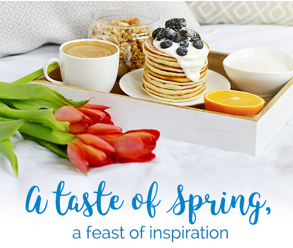 Photo of breakfast in bed. Headline - A taste of spring, a feast of inspiration