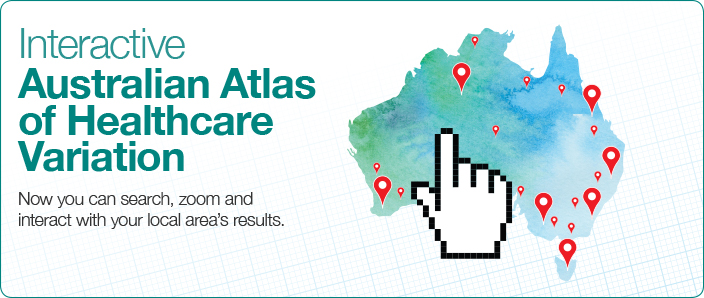 Interactive Australian Atlas of Healthcare Variation - now you can search, zoom and interact with your local area's results