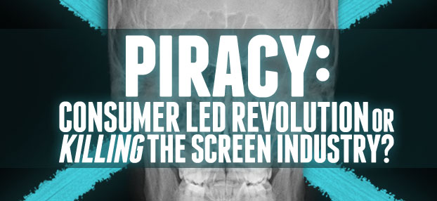 Piracy: Consumer led revolution or killing the screen industry?