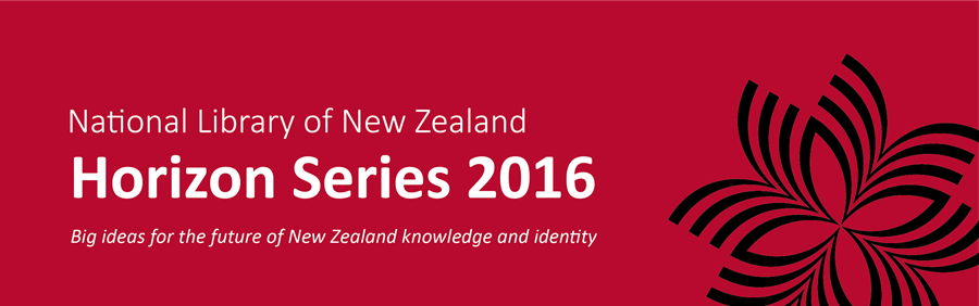 National Library of New Zealand Horizon Series 2016 - big ideas for the future of New Zealand knowledge and identity