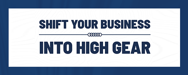 Shift your business into high gear