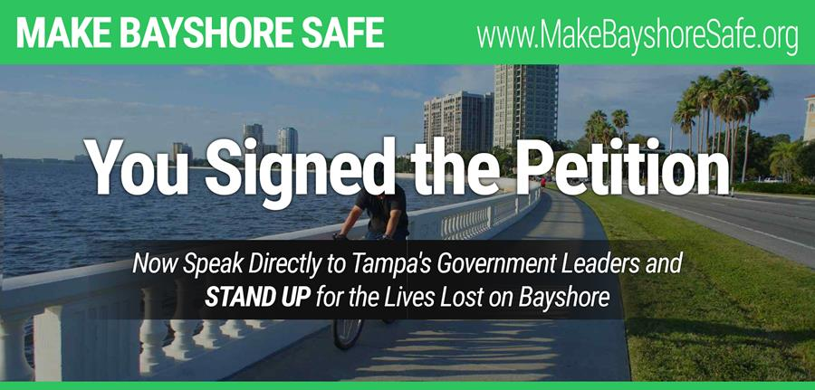 MAKE BAYSHORE SAFE! You Signed the Petition - Now Speak Directly to Tampa's Government Leaders and STAND UP for the Lives Lost on Bayshore