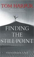 Finding The Still Point: A Spiritual Response to Stress by Tom Harpur