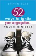 52 Ways to Ignite Your Congregation...Youth Ministry