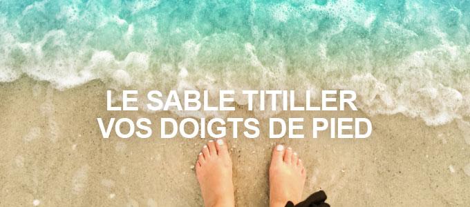 Le sable titiller vos doigts de pied