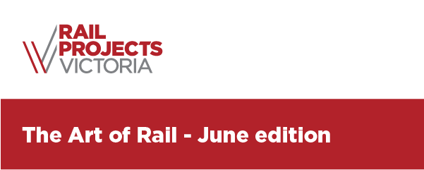 Rail Projects Victoria: The Art of Rail. June Edition