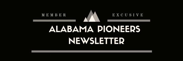 Alabama Pioneers Member Newsletter