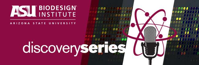 ASU Biodesign Discovery Series