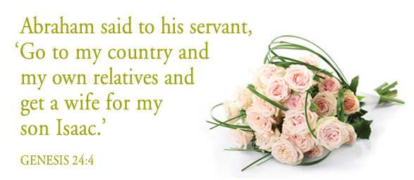 Abraham said to his servant, 'Go to my country and my own relatives and get a wife for my son Isaac.'