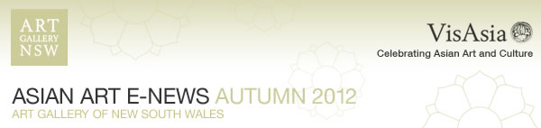 Asian art e-news Autumn 2012. Art Gallery of NSW