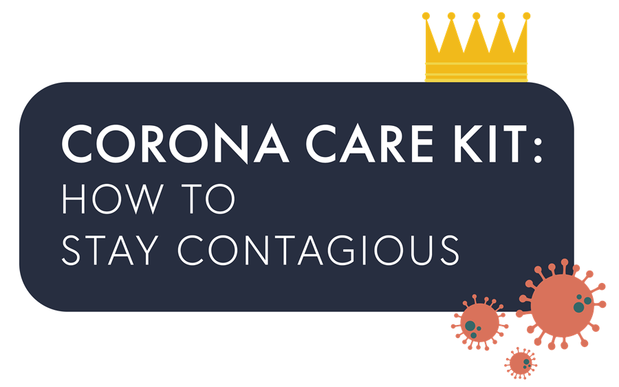 Corona Care Kit: How to Stay Contagious