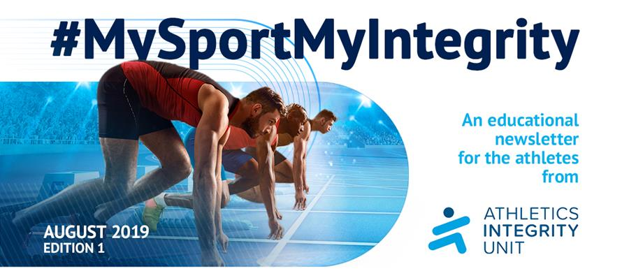 #MySportMyIntegrity An educational newsletter for the athletes from the Athletics Integrity Unit. August 2019, Edition 1