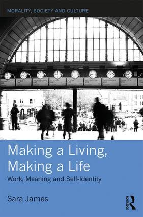 Making a Living, Making a Life: Working, Meaning and Self-Identity