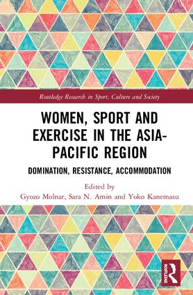 Women, Sport and Exercise in the Asia-Pacific Region Domination, Resistance, Accommodation