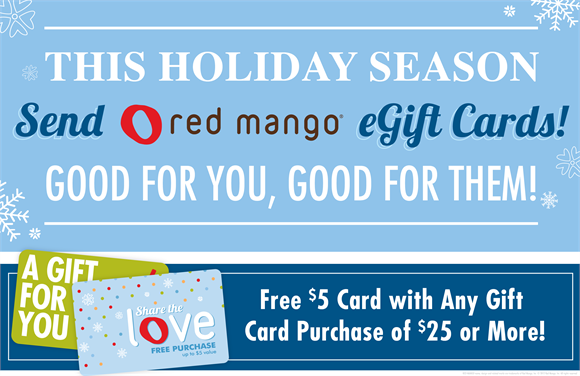 This&#32;Holiday&#32;Season,&#32;Send&#32;a&#32;Red&#32;Mango&#32;eGift&#32;Card!&#32;Good&#32;for&#32;you,&#32;Good&#32;for&#32;them!