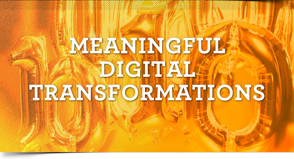 Meaningful Digital Transformations