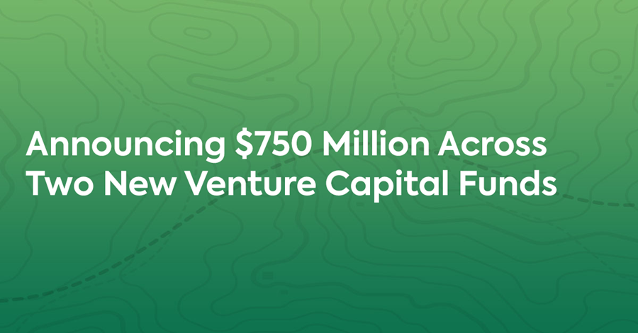 Announcing $750 Million Across Two New Venture Capital Funds over green background