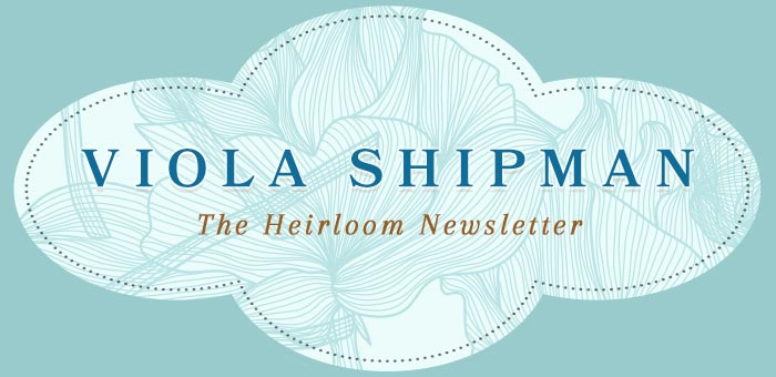 Viola Shipman's The Heirloom Newsletter