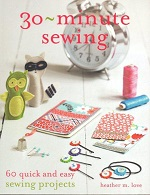 30 Minute Sewing by Heather M Love