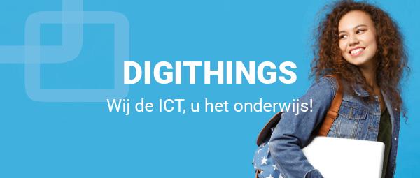 DIGITHINGS - Wij de ICT, u het onderwijs!