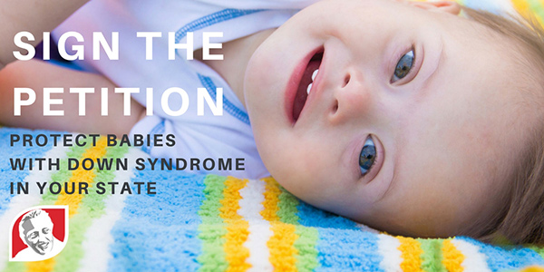 Sign the Petition — Protect babies with Down syndrome in your state graphic