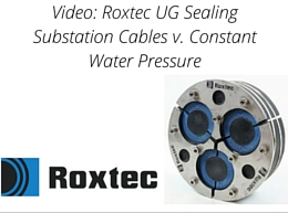 Video : Roxtec UG - Sealing Substation Cables Underground Against Constant Water Pressure