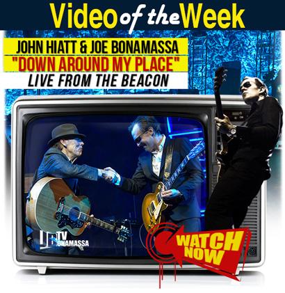 Joe Bonamassa Video of the Week. John Hiatt & Joe Bonamassa 'Down Around My Place' live from the Beacon Theatre. Click here to watch it now!