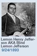 Birthdays: Lemon Henry Jefferson AKA Blind Lemon Jefferson: 9/24/1893