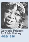 Birthdays: Gertrude Pridgett AKA Ma Rainey: 4/26/1886