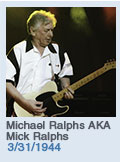 Birthdays: Michael Ralphs AKA Mick Ralphs: 3/31/1944