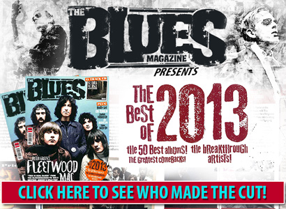 The Blues MAgazine Presents The Best of 2013. The 50 best albums, the greatest comebacks, the breakthrough artists! Click here to see who made the cut!