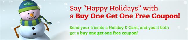 Send your friends a hoilday e-card and you'll both get a BOGO coupon!