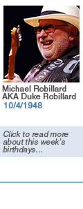 Birthdays: Michael Robillard AKA Duke Robillard: 10/4/1948