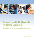 Cover of the Supporting K-12 Students in Online Learning: A Review of Online Algebra I Courses