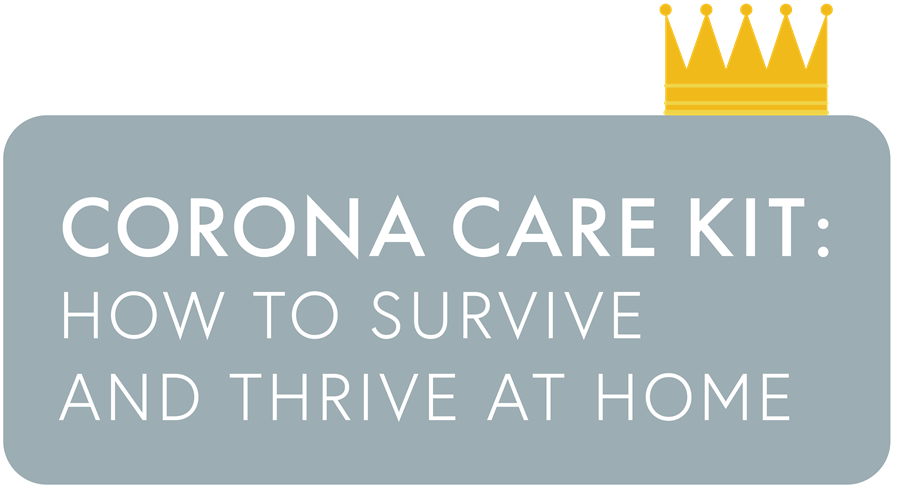 Corona Care Kit: How to Survive and Thrive at Home