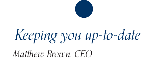 Keeping you up-to-date. Matthew Brown, CEO