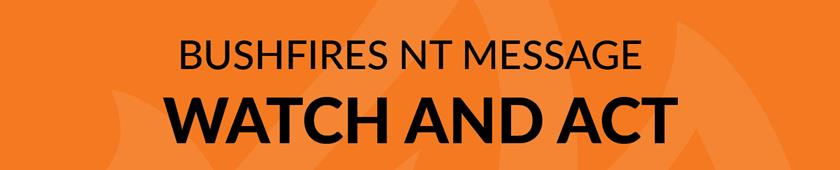 Bushfires NT Message Watch and Act