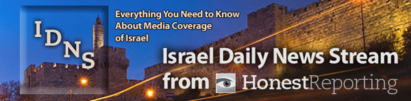 HonestReporting's Israel Daily News Stream: Everything You Need to Know About Media Coverage of Israel and the MidEast